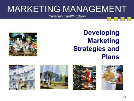 2-1 MARKETING MANAGEMENT Canadian Twelfth Edition Developing Marketing Strategies and Plans.