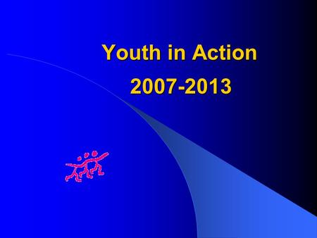 Youth in Action 2007-2013 EU-Programme Youth in Action Objectives Active European citizenship Solidarity among young people Mutual understanding Quality.