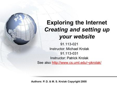 Exploring the Internet Creating and setting up your website 91.113-021 Instructor: Michael Krolak 91.113-031 Instructor: Patrick Krolak See also