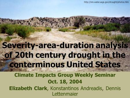 Severity-area-duration analysis of 20th century drought in the conterminous United States Climate Impacts Group Weekly Seminar Oct. 18, 2004 Elizabeth.