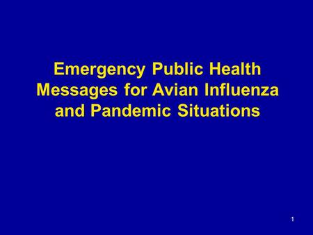 1 Emergency Public Health Messages for Avian Influenza and Pandemic Situations.