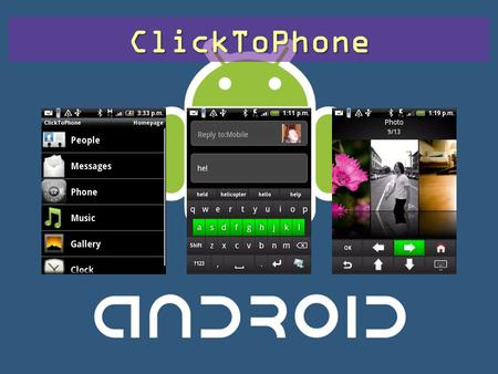 ClickToPhone. ClickToPhone User Levels Beginner (answering and calling only) Intermediate (+ texting) Advanced (+ music, gallery, clock) Expert (+ 3 rd.