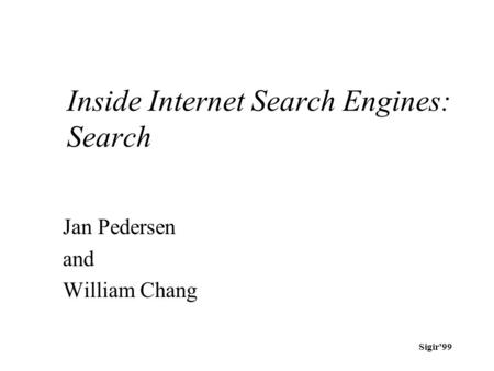 Sigir'99 Inside Internet Search Engines: Search Jan Pedersen and William Chang.
