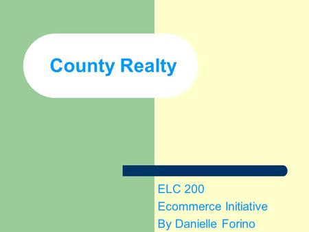 County Realty ELC 200 Ecommerce Initiative By Danielle Forino.