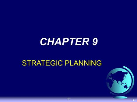 © 9-1 CHAPTER 9 STRATEGIC PLANNING. © 9-2 International Strategic Planning Strategic Planning: The process of determining an organization's basic mission.