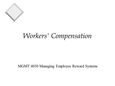 Workers' Compensation MGMT 4030 Managing Employee Reward Systems.