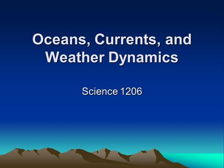 Oceans, Currents, and Weather Dynamics