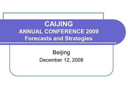 CAIJING ANNUAL CONFERENCE 2009 Forecasts and Strategies Beijing December 12, 2008.