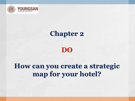 Chapter 2 DO How can you create a strategic map for your hotel?