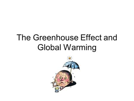 The Greenhouse Effect and Global Warming. What is the Greenhouse effect?