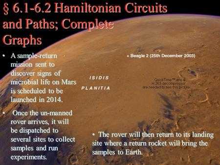 § 6.1-6.2 Hamiltonian Circuits and Paths; Complete Graphs A sample-return mission sent to discover signs of microbial life on Mars is scheduled to be launched.