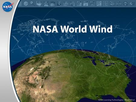NASA World Wind. What is NASA World Wind? A richly interactive 3D planetary visualization tool. Smart client architecture. Portal for NASA data. Integrates.