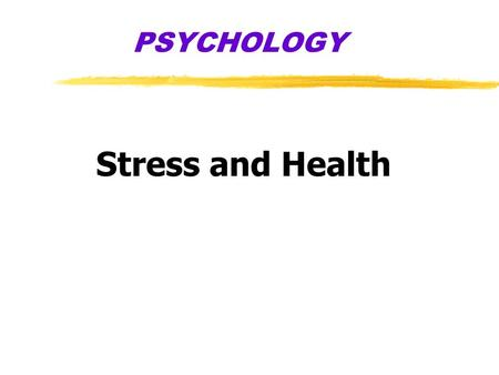 PSYCHOLOGY Stress and Health. zBehavioral Medicine yinterdisciplinary field that integrates behavioral and medical knowledge and applies that knowledge.