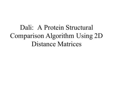 Dali: A Protein Structural Comparison Algorithm Using 2D Distance Matrices.