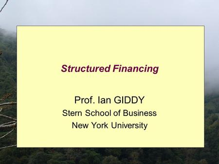 Structured Financing Prof. Ian GIDDY Stern School of Business New York University.
