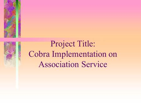 Project Title: Cobra Implementation on Association Service.