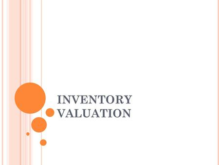 INVENTORY VALUATION. Inventories generally form one of the largest items in current assets of the companies. Inventory valuation is crucial to income.