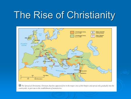 The Rise of Christianity. Christianity  In 395 A.D. Christianity was the official religion of the Roman Empire by the emperor Constantine.  Constantine: