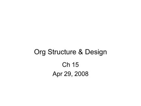 Org Structure & Design Ch 15 Apr 29, 2008. Structure Basic Dimensions Org structure – formal structure betw groups & people of allocation of tasks, responsibilities,