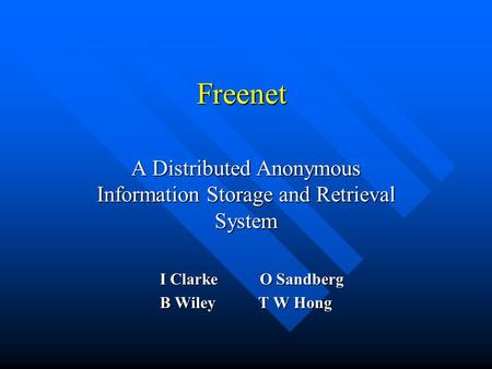 Freenet A Distributed Anonymous Information Storage and Retrieval System I Clarke O Sandberg I Clarke O Sandberg B WileyT W Hong.