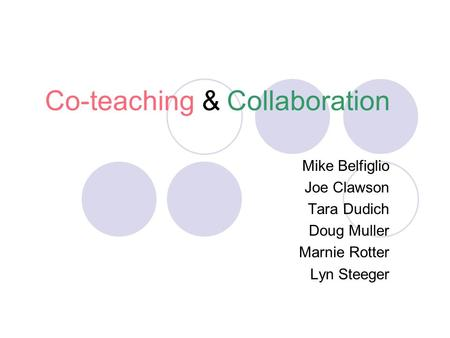 Co-teaching & Collaboration Mike Belfiglio Joe Clawson Tara Dudich Doug Muller Marnie Rotter Lyn Steeger.