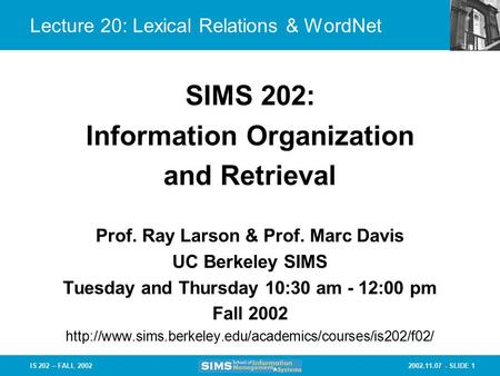 2002.11.07 - SLIDE 1IS 202 – FALL 2002 Lecture 20: Lexical <strong>Relations</strong> & WordNet Prof. Ray Larson & Prof. Marc Davis UC Berkeley SIMS Tuesday and Thursday.