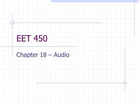 EET 450 Chapter 18 – Audio. Analog Audio Sound is analog Consists of air pressure that has a variety of characteristics  Frequencies  Amplitude (loudness)