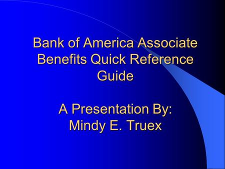 Bank of America Associate Benefits Quick Reference Guide A Presentation By: Mindy E. Truex.