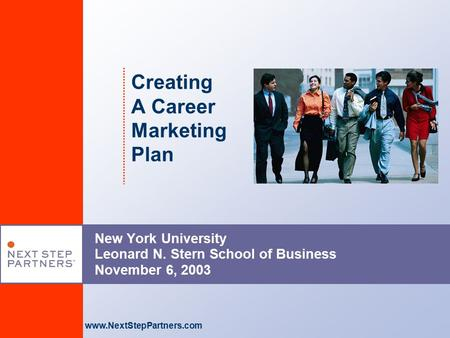 Www.NextStepPartners.com Creating A Career Marketing Plan New York University Leonard N. Stern School of Business November 6, 2003.