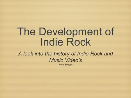 The Development of Indie Rock
