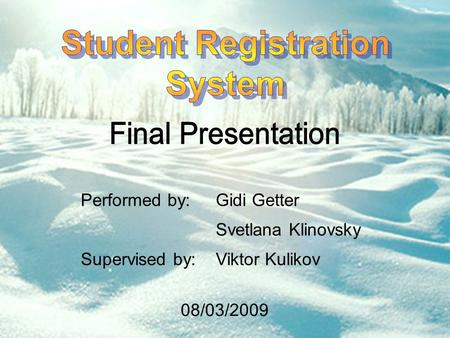 Performed by:Gidi Getter Svetlana Klinovsky Supervised by:Viktor Kulikov 08/03/2009.