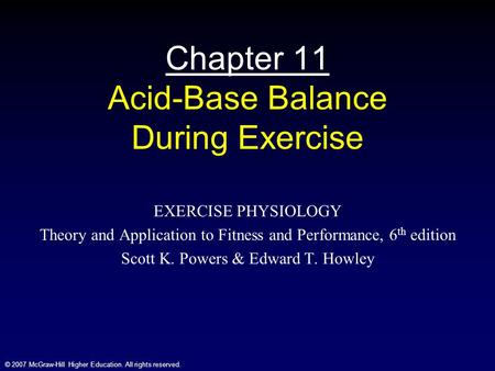 © 2007 McGraw-Hill Higher Education. All rights reserved. Chapter 11 Acid-Base Balance During Exercise EXERCISE PHYSIOLOGY Theory and Application to Fitness.