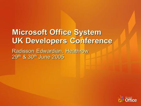 Microsoft Office System UK Developers Conference Radisson Edwardian, Heathrow 29 th & 30 th June 2005.