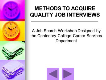 A Job Search Workshop Designed by the Centenary College Career Services Department METHODS TO ACQUIRE QUALITY JOB INTERVIEWS.