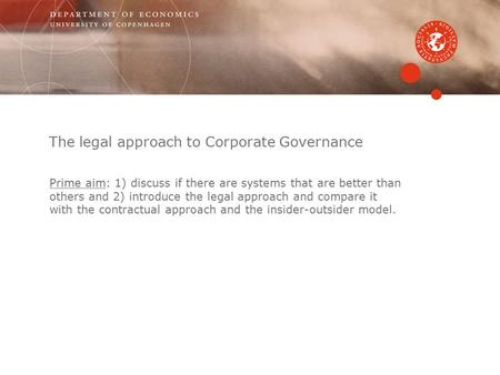The legal approach to Corporate Governance Prime aim: 1) discuss if there are systems that are better than others and 2) introduce the legal approach and.