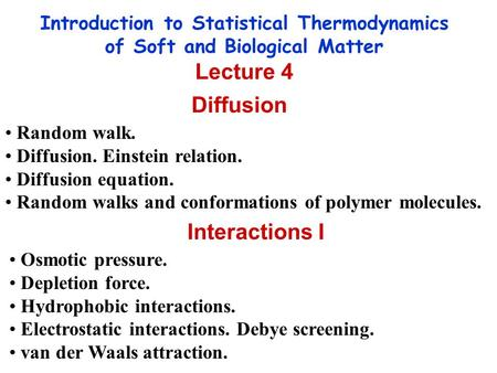 Introduction to Statistical Thermodynamics of Soft and Biological Matter Lecture 4 Diffusion Random walk. Diffusion. Einstein relation. Diffusion equation.