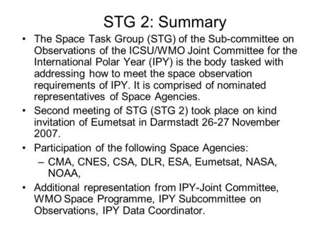 STG 2: Summary The Space Task Group (STG) of the Sub-committee on Observations of the ICSU/WMO Joint Committee for the International Polar Year (IPY) is.