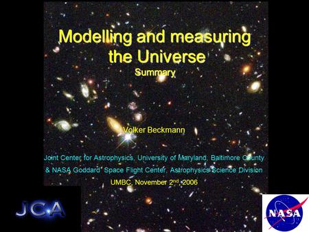 Modelling and measuring the Universe the UniverseSummary Volker Beckmann Joint Center for Astrophysics, University of Maryland, Baltimore County & NASA.