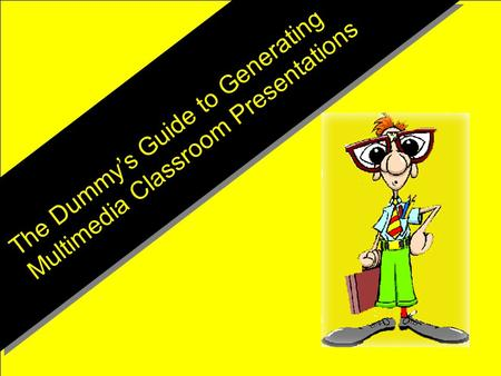 The Dummy's Guide to Generating Multimedia Classroom Presentations.