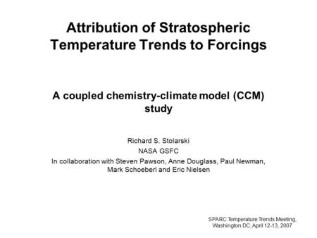 Attribution of Stratospheric Temperature Trends to Forcings A coupled chemistry-climate model (CCM) study Richard S. Stolarski NASA GSFC In collaboration.