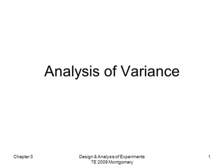 Analysis of Variance Chapter 3Design & Analysis of Experiments 7E 2009 Montgomery 1.