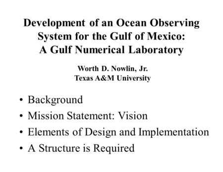 Development of an Ocean Observing System for the Gulf of Mexico: A Gulf Numerical Laboratory Background Mission Statement: Vision Elements of Design and.