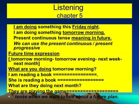 Listening chapter 5 I am doing something this Friday night. I am doing something tomorrow morning. Present continuous tense meaning in future. We can use.