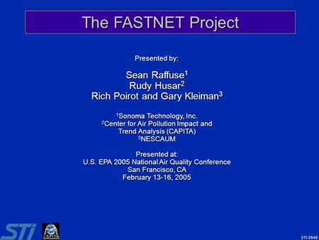 1 The FASTNET Project Presented by: Sean Raffuse 1 Rudy Husar 2 Rich Poirot and Gary Kleiman 3 1 Sonoma Technology, Inc. 2 Center for Air Pollution Impact.