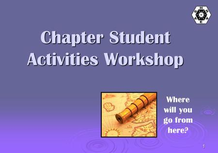 1 Where will you go from here? Chapter Student Activities Workshop.