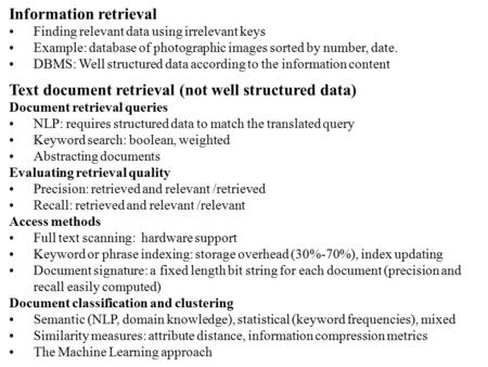 Information retrieval Finding relevant data using irrelevant keys Example: database of photographic images sorted by number, date. DBMS: Well structured.