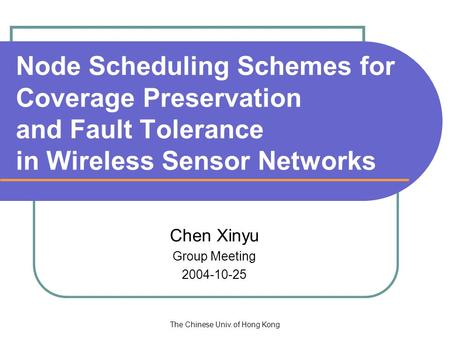 The Chinese Univ. of Hong Kong Node Scheduling Schemes for Coverage Preservation and Fault Tolerance in Wireless Sensor Networks Chen Xinyu Group Meeting.