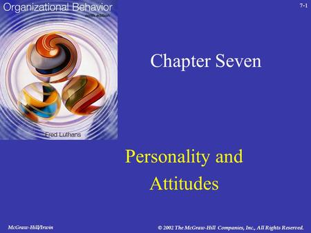 McGraw-Hill/Irwin © 2002 The McGraw-Hill Companies, Inc., All Rights Reserved. 7-1 Chapter Seven Personality and Attitudes.