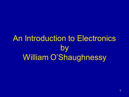 1 An Introduction to Electronics by William O'Shaughnessy.