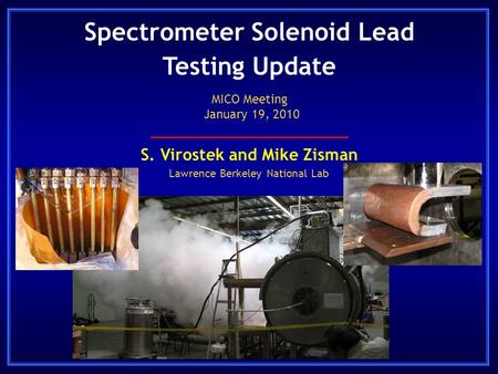 Spectrometer Solenoid Lead Testing Update S. Virostek and Mike Zisman Lawrence Berkeley National Lab MICO Meeting January 19, 2010.